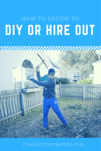 How to Decide If You Should DIY or Hire It Out - Charleston Crafted