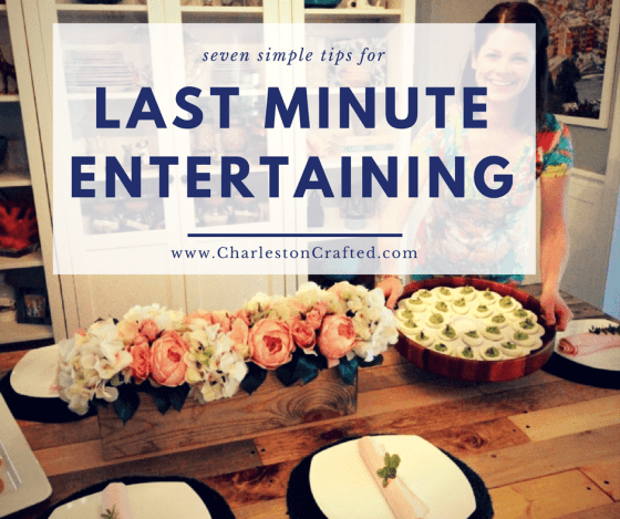 7 Simple Tips for Last Minute Entertaining - Charleston Crafted