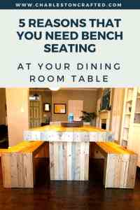 5 reasons that you need bench seating at your dining room table - Charleston Crafted