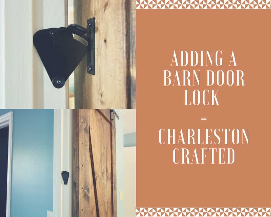 Adding A Barn Door Lock Charleston Crafted