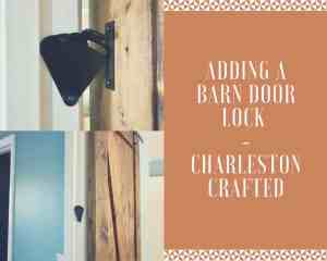 Adding a barn door lock - Charleston Crafted
