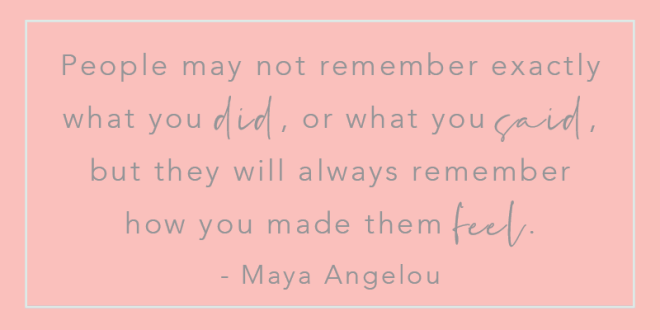 People remember how you made them feel
