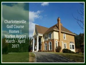 Charlottesville Golf Course Homes   Market Report March – April 2017