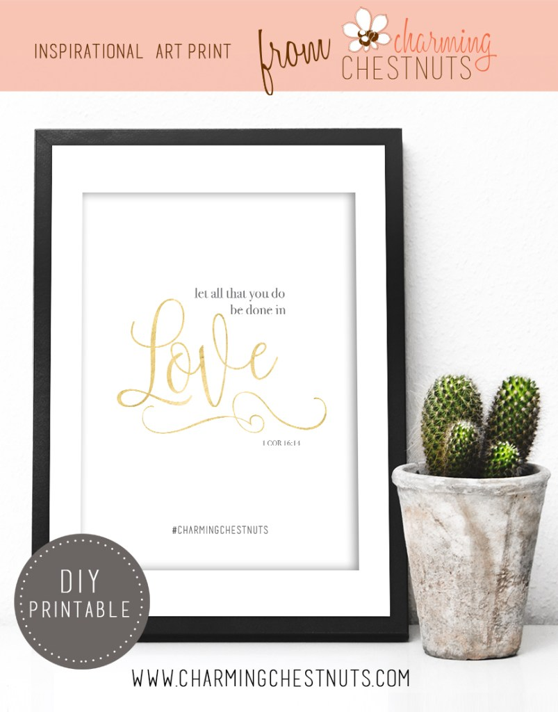 Let all that you do be done in love. Printable inspirational quote from Charming Chestnuts