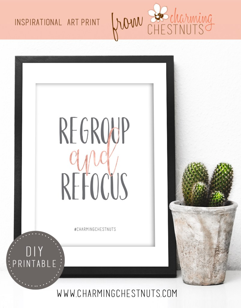 regroup and refocus. Printable inspirational quote from Charming Chestnuts