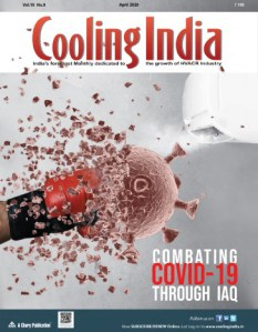 HVACR Industry Monthly News Magazine on the heating, ventilation, air-conditioning, and refrigeration (HVAC&R) industry | Cooling India April 2020 Issue