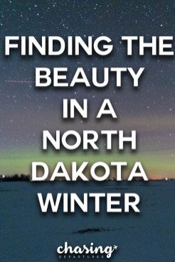 Finding the Beauty in a North Dakota Winter | Chasing Departures