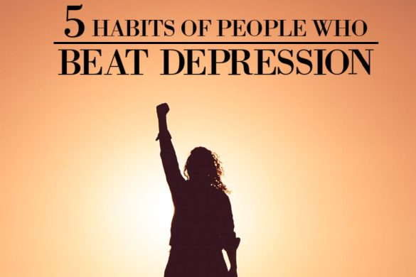 5 Habits of People Who Beat Depression