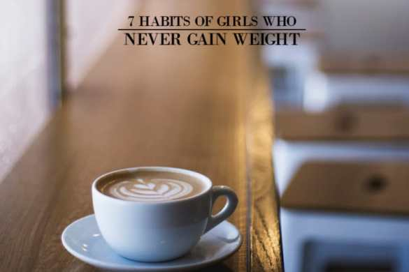 7 Habits of Girls Who Never Gain Weight