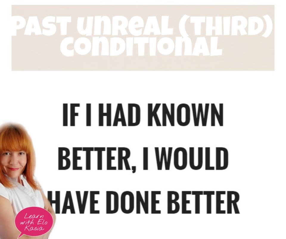 When do we use the 3rd conditional (past unreal)