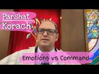Parshat Korach Emotion Vs Command | Korach