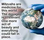When was the last time you did a mitzvah? It is the pure act of kindness. When you think about others with compassion you are rewarded with a good feeling that stays with you wherever you go