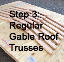 Step 3: Regular Gable Trusses