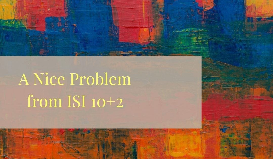 A nice problem from ISI 10+2