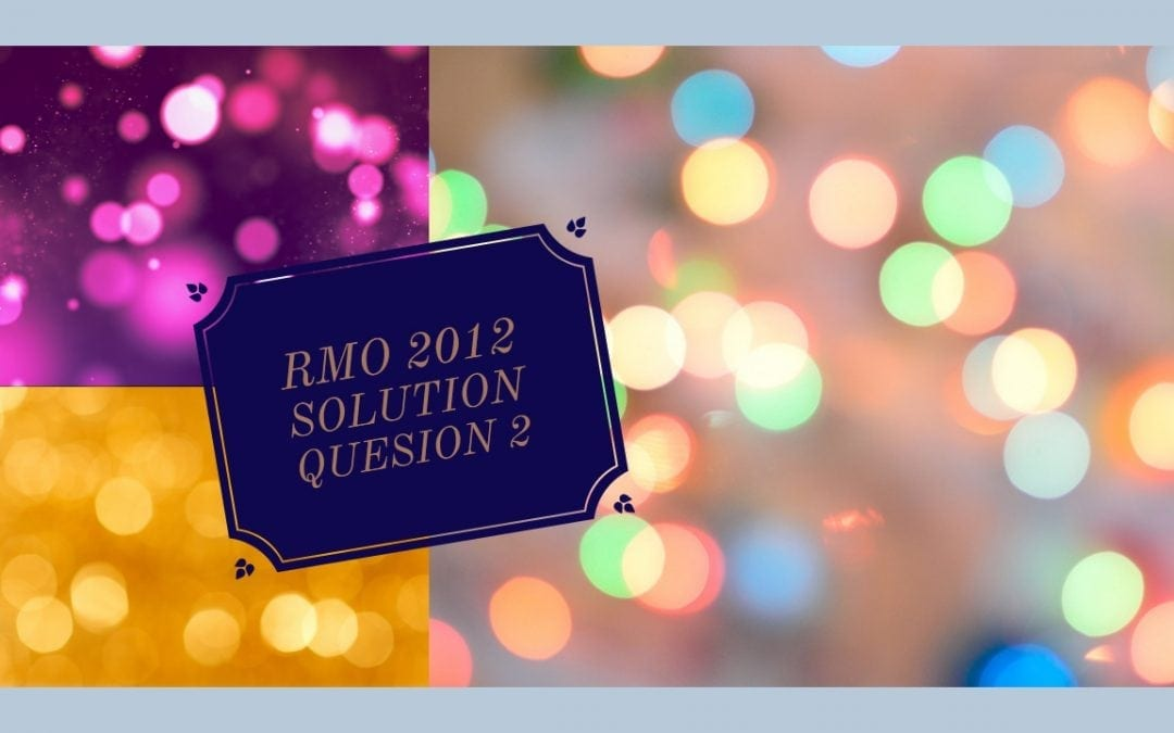 RMO 2012 Solution to Question No. 2
