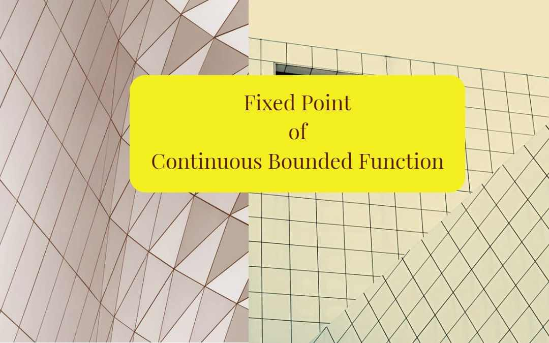 Fixed Point of continuous bounded function