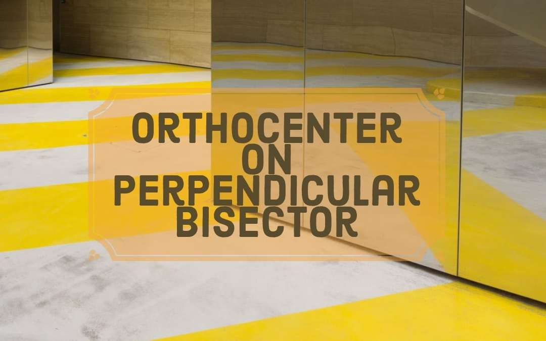 Orthocenter on perpendicular bisector