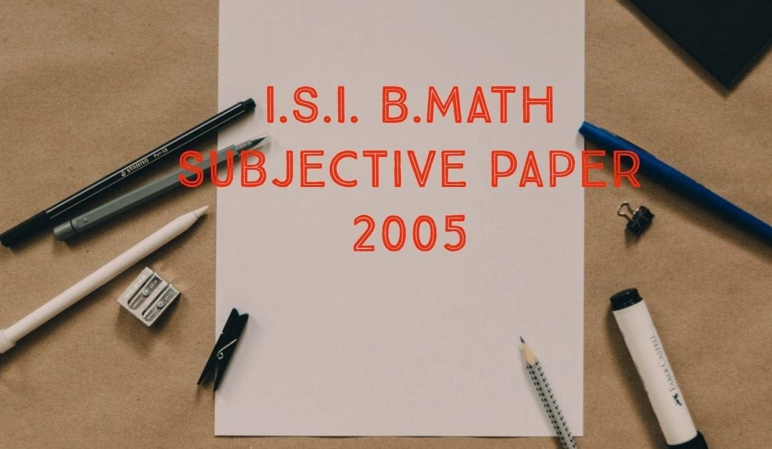 ISI Entrance Paper BMath 2005 – Subjective