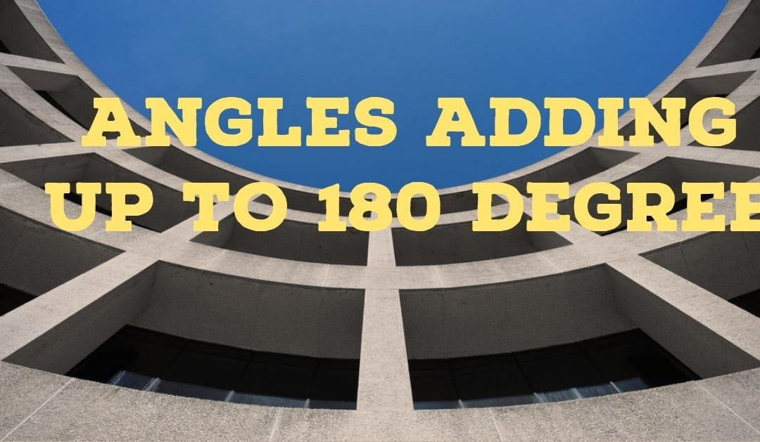 Angles adding up to 180 degree