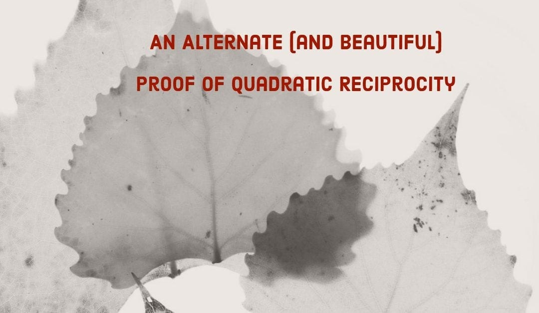 An alternate (and beautiful) proof of quadratic reciprocity