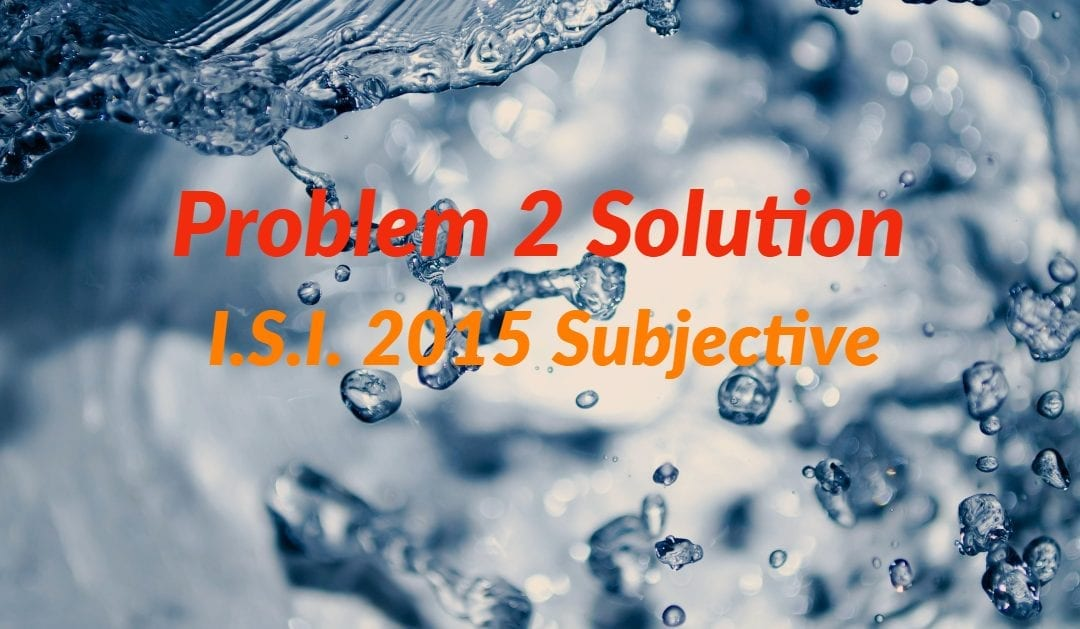 I.S.I. 2015 Subjective 2 Solution