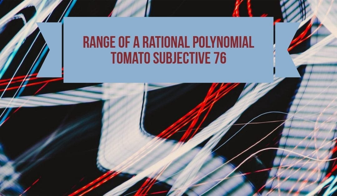 Test of Mathematics Solution Subjective 76 – Range of a Rational Polynomial