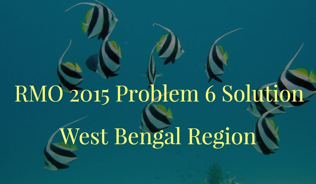 West Bengal RMO 2015 Problem 6 Solution