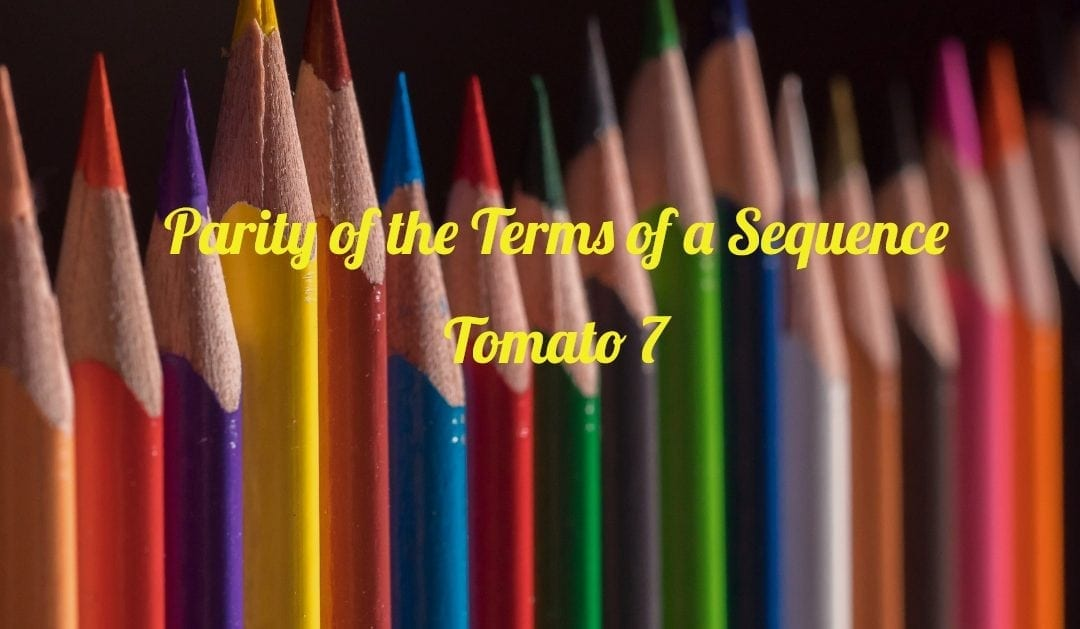Parity of the terms of a sequence (Tomato 7)