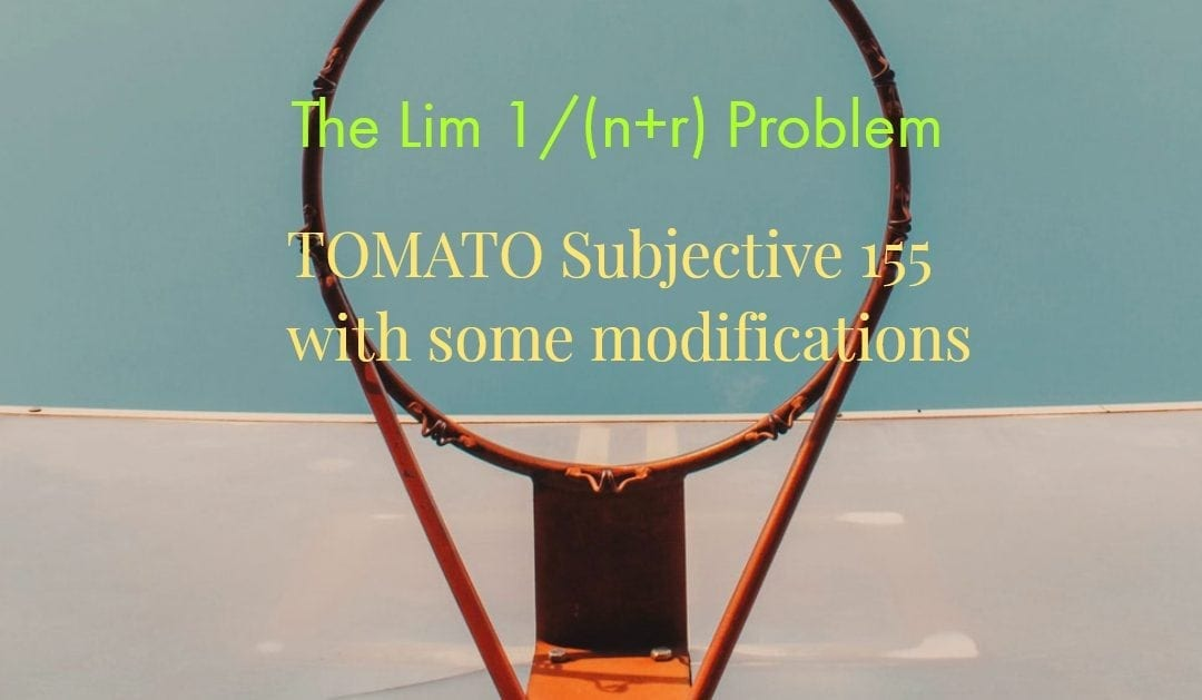 Test of Mathematics Solution Subjective 155 -The Lim 1/(n+r) Problem