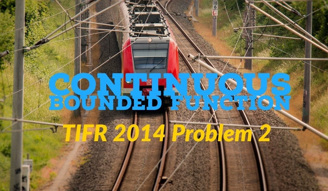 Continuous Bounded Function (TIFR 2014 problem 2)