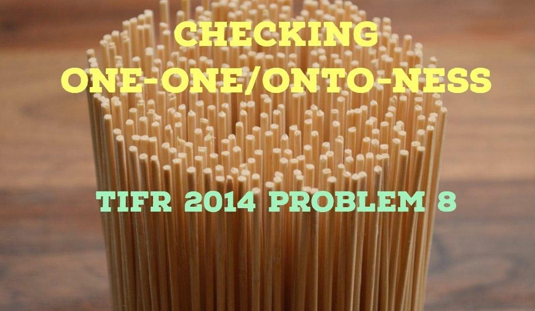 Checking one-one/onto-ness (TIFR 2014 problem 8)