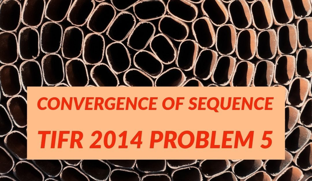 Convergence of sequence (TIFR 2014 problem 5)