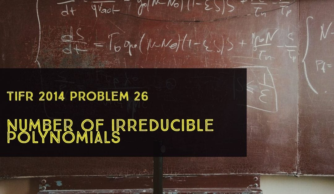 Number of irreducible polynomials (TIFR 2014 problem 26)