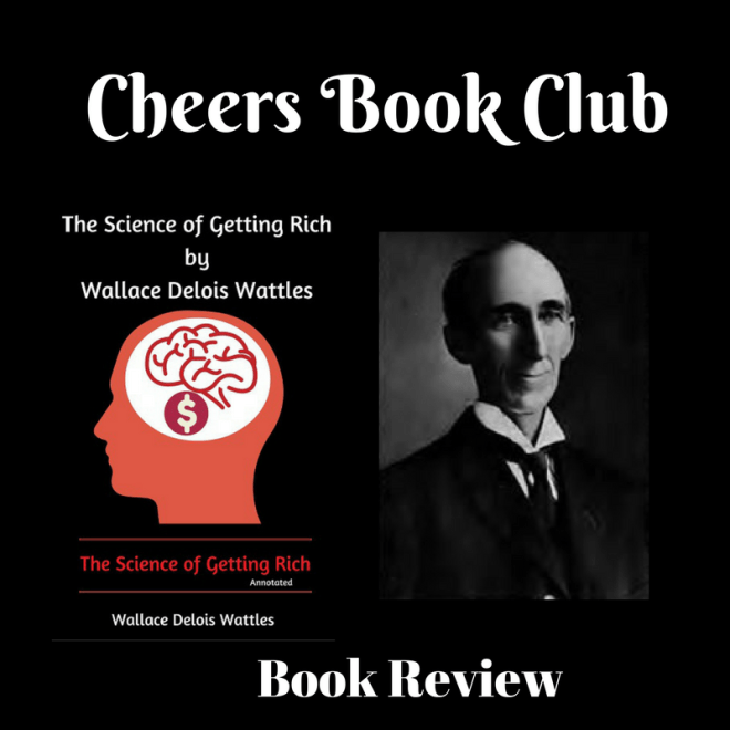 Cheers Book Club …..The Science Of Getting Rich by Wallace D. Wattles