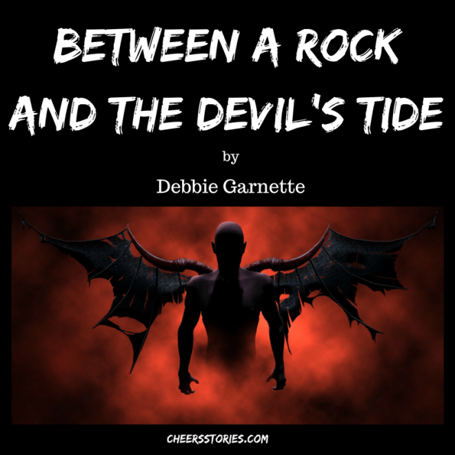 BETWEEN A ROCK AND THE DEVIL'S TIDE (part 3)
