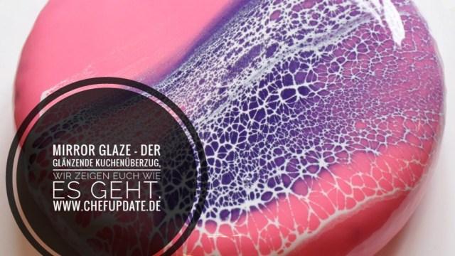 Mirror Glaze – Der glänzende Kuchenüberzug, wir zeigen euch wie es geht.