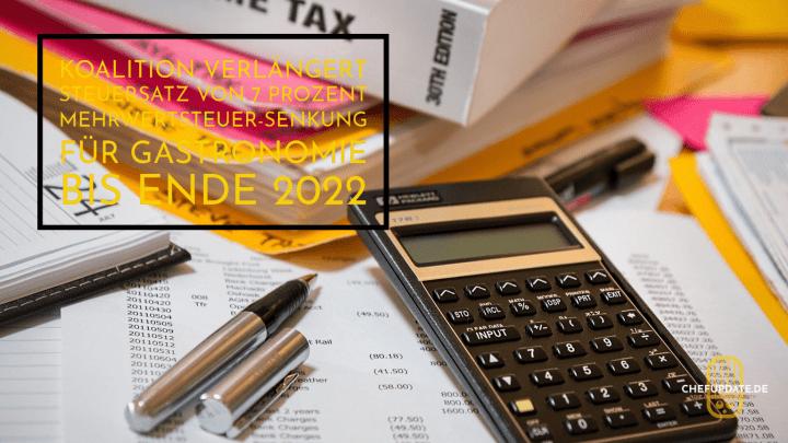 Koalition verlängert Steuersatz von 7 Prozent Mehrwertsteuer-Senkung für Gastronomie bis Ende 2022