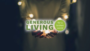 Generous Living for a Broken World
