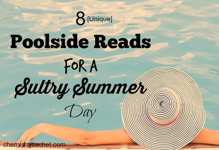 8 unique poolsode reads for a sultry summer day chemistrycachet.com