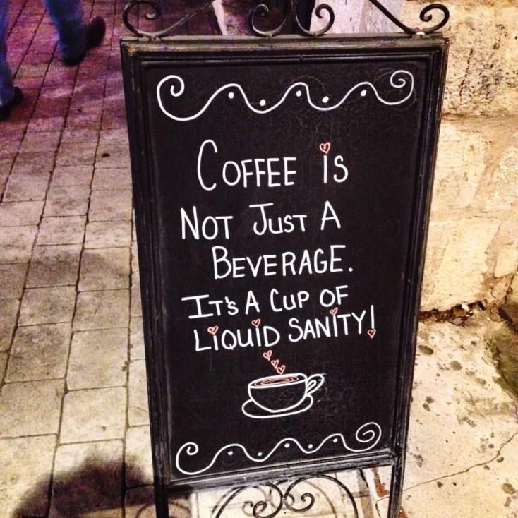 Coffee is liquid Sanity!