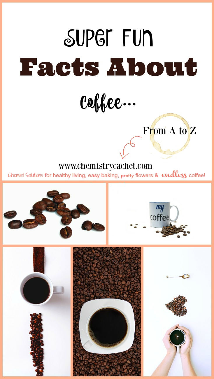 "Super Fun Facts About Coffee from A to Z on chemistrycachet.com ""Chemist solutions for healthy living, easy baking, pretty flowers, & endless coffee"""