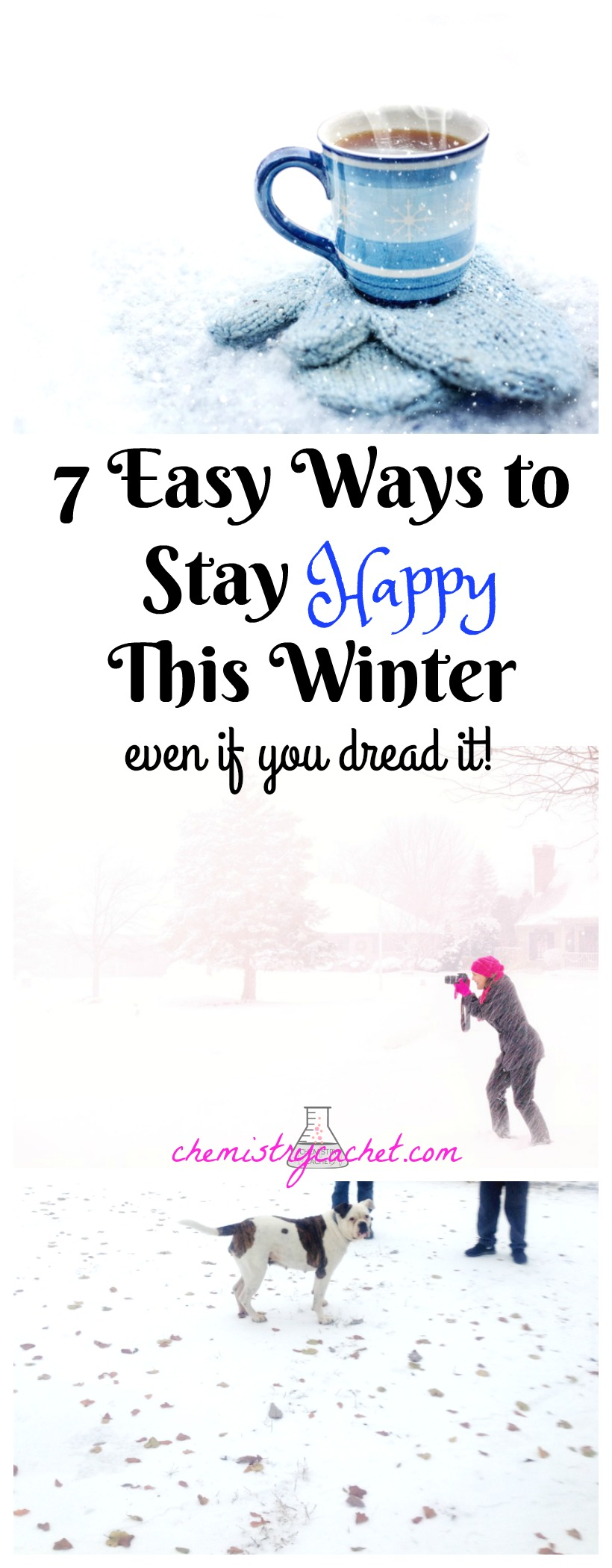 7 Easy Ways to Stay Happy this Winter...Even if You dread Winter or Hate Winter! on chemistrycachet.com