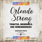 Orlando Strong: Tributes, Memorials, and Remembrances