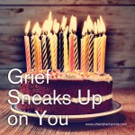 Grief Sneaks Up on You
