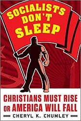 "Schedule Cheryl to Speak at Your Event!                                                                                                            New Book: ""SOCIALISTS DON'T SLEEP: CHRISTIANS MUST RISE OR AMERICA WILL FALL"""