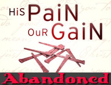 His Pain, Our Gain: Abandoned and Accused – Samuel Burger – April 9, 2017