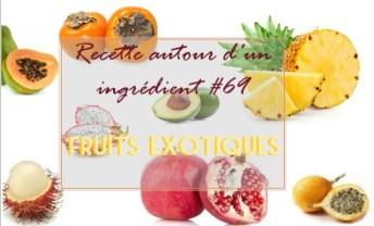 recettes autour d'un ingrédient fruits exotiques