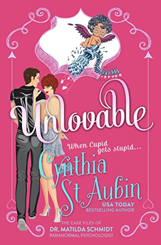 Unlovable: The Case Files Of Dr. Matilda Schmidt, Paranormal Psycologist #1