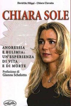 """""""CHIARASOLE"""" ANORESSIA E BULIMIA: UN'ESPERIENZA DI VITA E DI MORTE. Prefazione di GIANNA SCHELOTTO. Edito da """"IDEALIBRI"""""""