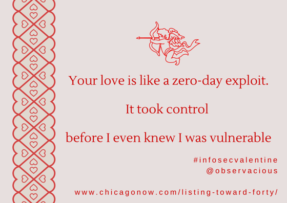 Your love is like a zero-day exploit. It took control before I even know I was vulnerable.